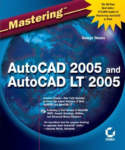 Mastering AutoCAD 2005 and AutoCAD LT 2005 by George Omura