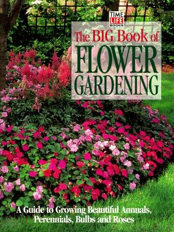 Big Book of Flower Gardening by Time-Life Books