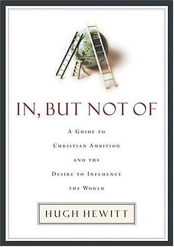 In, But Not Of by Hugh Hewitt