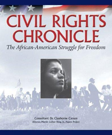 Civil rights chronicle by primary consultant, Clayborne Carson ; writers, Mark Bauerlein ... [et al.] ; foreword, Myrlie Evers-Williams, ; introduction, Clayborne Carson.