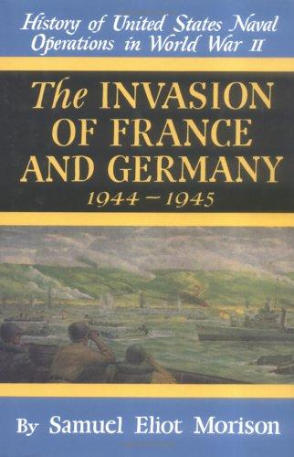 The Invasion of France and Germany 1944 - 1945 (History of United States Naval Operations in World War II, 11) by Samuel Eliot Morison