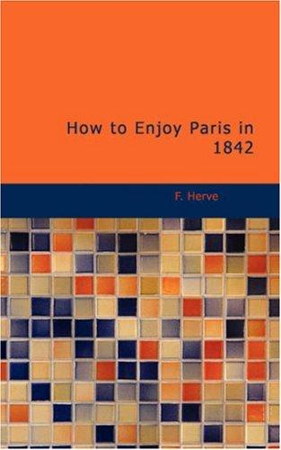 How to Enjoy Paris in 1842 by F. Hervé