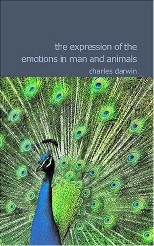 The Expression of the Emotions in Man and Animals by Charles Darwin