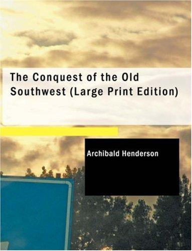The Conquest of the Old Southwest (Large Print Edition)
