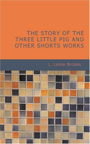 The Story of the Three Little Pig and Other Shorts Works by L. Leslie Brooke