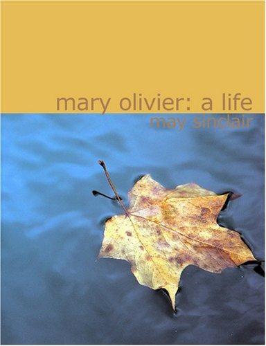 Mary Olivier, a life by May Sinclair
