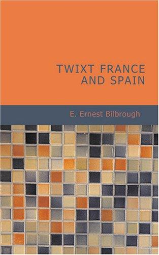 Twixt France and Spain by E. Ernest Bilbrough