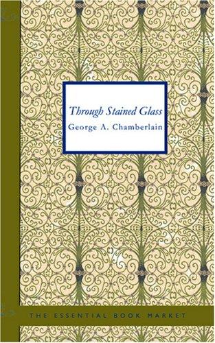 Through Stained Glass by George A. Chamberlain