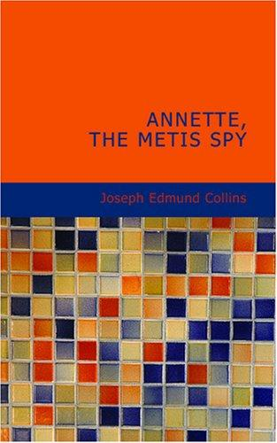 Annette, the Metis Spy by Joseph Edmund Collins