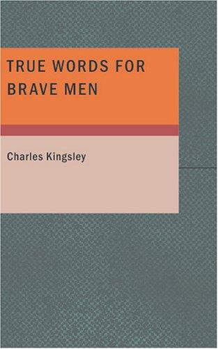 True Words for Brave Men by Charles Kingsley