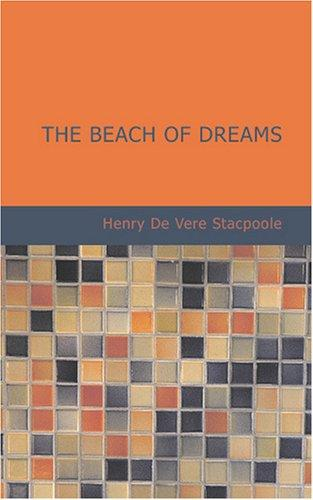 The Beach of Dreams by Henry De Vere Stacpoole