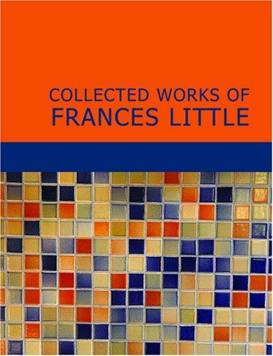 Collected Works of Frances Little by Frances Little