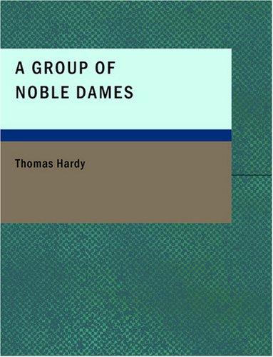 A Group of Noble Dames (Large Print Edition) by Thomas Hardy