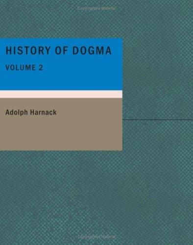 History of Dogma- Volume 2 by Adolf von Harnack