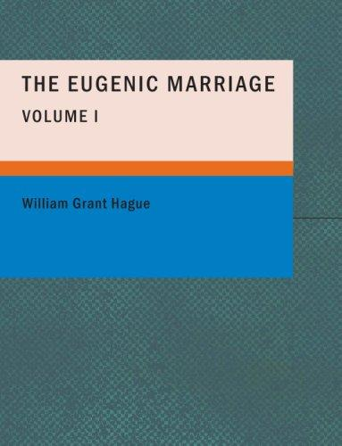The Eugenic Marriage- Volume I by William Grant Hague