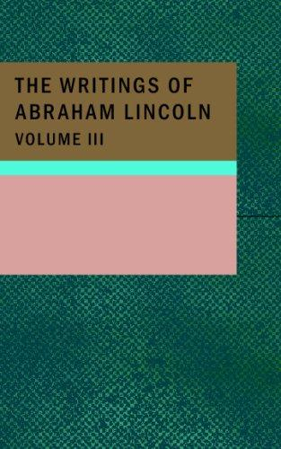 The Writings of Abraham Lincoln; Volume 3 by Abraham Lincoln