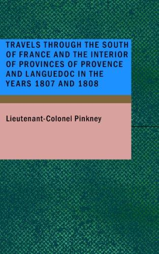 Travels Through the South of France and the Interior of Provinces of Provence and Languedoc in the Y by Lieutenant-Colonel Pinkney