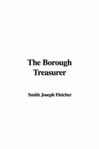 The Borough Treasurer by Joseph Smith Fletcher