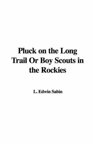 Pluck on the Long Trail Or Boy Scouts in the Rockies by L. Edwin Sabin