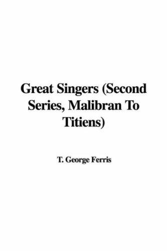 Great Singers (Second Series, Malibran To Titiens) by T. George Ferris
