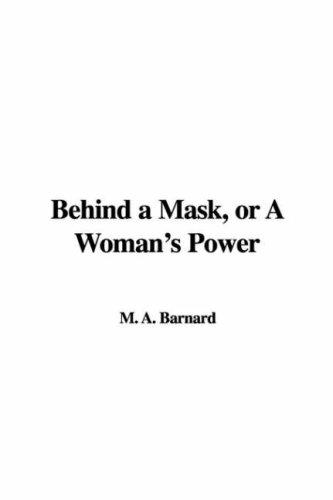 Behind a Mask, or A Woman's Power by M. A. Barnard