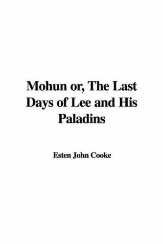 Mohun or, The Last Days of Lee and His Paladins by Esten John Cooke