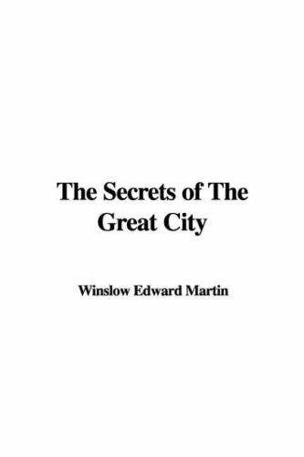 The Secrets of The Great City by Winslow Edward Martin