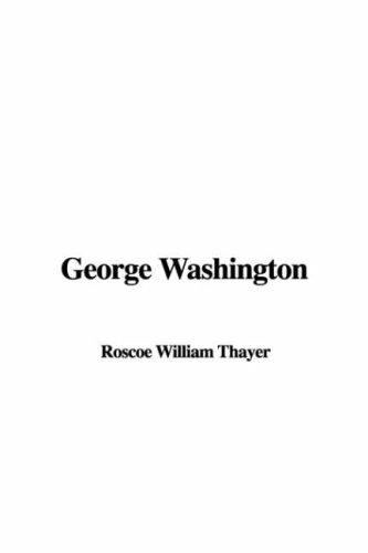 George Washington by William Roscoe Thayer