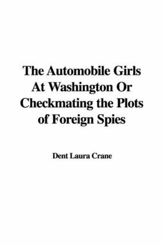 The Automobile Girls At Washington Or Checkmating the Plots of Foreign Spies by Dent Laura Crane