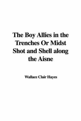 The Boy Allies in the Trenches Or Midst Shot and Shell along the Aisne by Wallace Clair Hayes