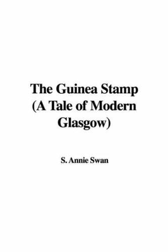 The Guinea Stamp (A Tale of Modern Glasgow) by Annie S. Swan