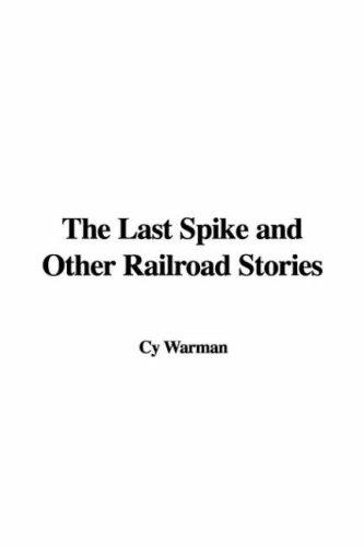 The Last Spike and Other Railroad Stories