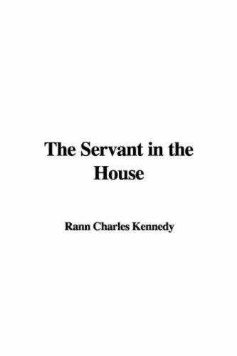 The Servant in the House by Charles Rann Kennedy