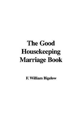 The Good Housekeeping Marriage Book by F. William Bigelow
