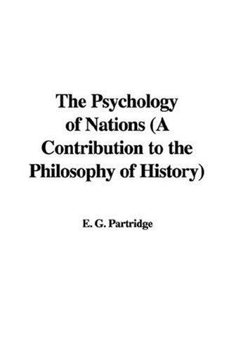 The Psychology of Nations (A Contribution to the Philosophy of History) by E. G. Partridge