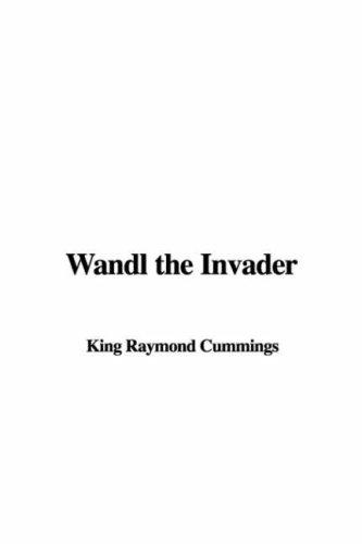 Wandl the Invader by King Raymond Cummings