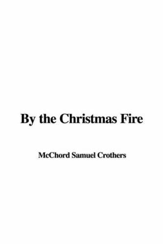 By the Christmas Fire by McChord Samuel Crothers