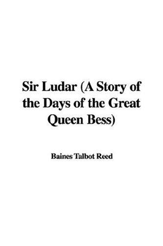 Sir Ludar (A Story of the Days of the Great Queen Bess) by Talbot Baines Reed