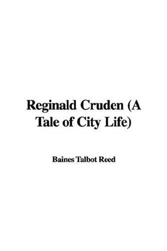 Reginald Cruden (A Tale of City Life) by Talbot Baines Reed