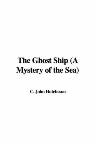 The Ghost Ship (A Mystery of the Sea) by C. John Hutcheson