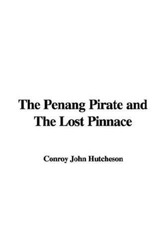 The Penang Pirate and The Lost Pinnace by Conroy John Hutcheson