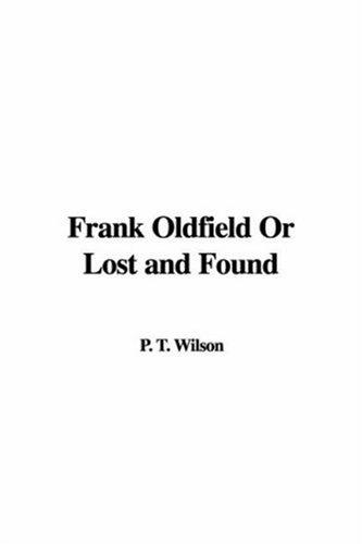 Frank Oldfield Or Lost and Found by P. T. Wilson