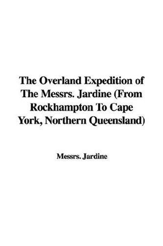The Overland Expedition of The Messrs. Jardine (From Rockhampton To Cape York, Northern Queensland) by Messrs. Jardine