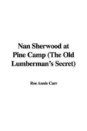 Nan Sherwood at Pine Camp (The Old Lumberman's Secret) by Roe Annie Carr
