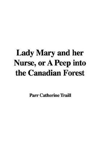 Lady Mary and her Nurse, or A Peep into the Canadian Forest by Parr Catherine Traill