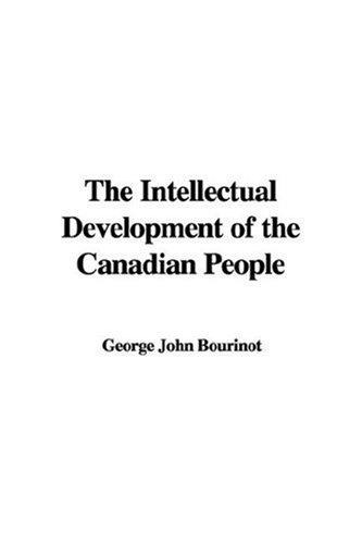 The Intellectual Development of the Canadian People by George John Bourinot
