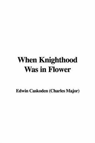 When Knighthood Was in Flower by Edwin Caskoden (Charles Major)