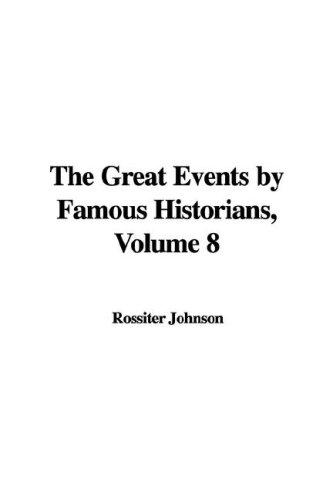 The Great Events by Famous Historians, Volume 8 by Johnson, Rossiter