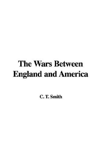 The Wars Between England and America by C. T. Smith