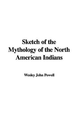 Sketch of the Mythology of the North American Indians by John Wesley Powell